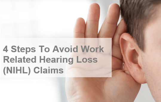 "person cupping their ear to hear better, and text that says ""4 steps to avoid work related hearing loss (NIHL) claims"""